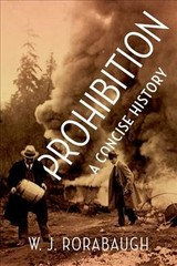 Prohibition: A Concise History - Rorabaugh, W. J. (dio Richardson Professor Of History, University Of Washington) - ISBN: 9780190689933