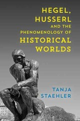Hegel, Husserl And The Phenomenology Of Historical Worlds - Staehler, Tanja - ISBN: 9781786602879