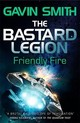 Bastard Legion: Friendly Fire - Smith, Gavin G. - ISBN: 9781473217270