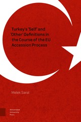 Turkey's 'Self' and 'Other' Definitions in the Course of the EU Accession Process - Melek  Saral - ISBN: 9789048530748