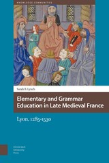 Elementary and Grammar Education in Late Medieval France - Sarah B.  Lynch - ISBN: 9789048529025
