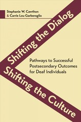 Shifting The Dialog, Shifting The Culture - Pathways To Successful Postsecondary Outcomes For Deaf Individuals - Cawthorn, Stephanie; Garberoglio, Carrie Lou - ISBN: 9781944838126
