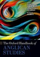 The Oxford Handbook Of Anglican Studies - Chapman, Mark D. (EDT)/ Clarke, Sathianathan (EDT)/ Percy, Martyn (EDT) - ISBN: 9780198783022