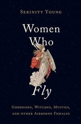 Women Who Fly - Young, Serinity (research Associate, Department Of Anthropology. American Museum Of Natural History; Adjunct Assistant Professor, Department Of Classical, Middle Eastern, And Asian Languages And Cultures, Queens College) - ISBN: 9780195307887