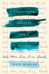 Everything Happens For A Reason - Bowler, Kate - ISBN: 9780399592065
