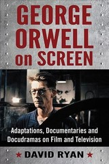 George Orwell On Screen - Ryan, David - ISBN: 9781476673691