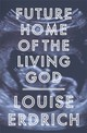 Future Home Of The Living God - Erdrich, Louise - ISBN: 9781472153357