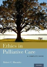 Ethics In Palliative Care - Macauley, Robert C., Md (cambia Health Foundation Endowed Chair In Pediatric Palliative Care, Oregon Health And Science University) - ISBN: 9780199313945