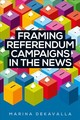 Framing Referendum Campaigns In The News - Dekavalla, Marina - ISBN: 9781526119896