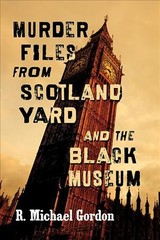 Murder Files From Scotland Yard And The Black Museum - Gordon, R. Michael - ISBN: 9781476672540