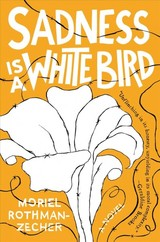 Sadness Is A White Bird - Rothman-Zecher, Moriel - ISBN: 9781501176265