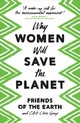 Why Women Will Save The Planet - Friends of the Earth; C40 Cities - ISBN: 9781786993144