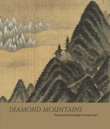 Diamond Mountains - Travel And Nostalgia In Korean Art - Lee, Soyoung; Daehoe, Ahn; Chang, Chin-sung; Soomi, Lee - ISBN: 9781588396532