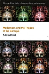 Modernism And The Theatre Of The Baroque - Armond, Kate - ISBN: 9781474419628
