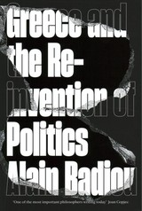 Greece And The Reinvention Of Politics - Badiou, Alain - ISBN: 9781786634177