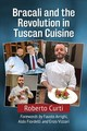 Bracali And The Revolution In Tuscan Cuisine - Curti, Roberto - ISBN: 9781476669816