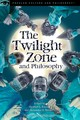The Twilight Zone And Philosophy - Rivera, Heather L. (EDT)/ Hooke, Alexander E. (EDT) - ISBN: 9780812699890