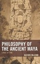 Philosophy Of The Ancient Maya - Mcleod, Alexus - ISBN: 9781498531382