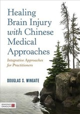 Healing Brain Injury With Chinese Medical Approaches - Wingate, Douglas S. - ISBN: 9781848194021