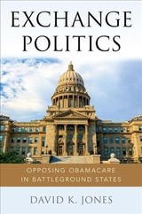 Exchange Politics - Jones, David K. (assistant Professor, Health Law, Policy & Management, Boston University School Of Public Health) - ISBN: 9780190677237