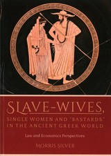 """Slave-wives, Single Women And """"bastards"""" In The Ancient Greek World - Silver, Morris - ISBN: 9781785708633"""