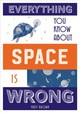Everything You Know About Space Is Wrong - Brown, Matt - ISBN: 9781849944304