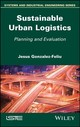 Sustainable Urban Logistics - Gonzalez-feliu, Jesus - ISBN: 9781786301796