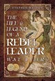 The Life And Legend Of A Rebel Leader: Wat Tyler - Basdeo, Stephen - ISBN: 9781526709790