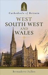 Cathedrals Of Britain: West, South West And Wales - Fallon, Bernadette - ISBN: 9781526703965