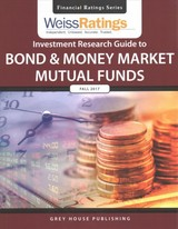 Weiss Ratings Investment Research Guide To Bond & Money Market Mutual Funds, Fall 2017 - Weiss Ratings, Inc. (COR) - ISBN: 9781682177426