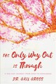 Only Way Out Is Through - Gross, Gail - ISBN: 9781538106952