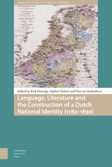 Language, Literature and the Construction of a Dutch National Identity (1780-1830) - Rick  Honings - ISBN: 9789048526758