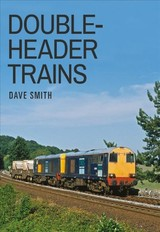 Double-headed Trains - Smith, Dave - ISBN: 9781445673646