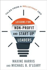 Lessons For Non-profit And Start-up Leaders - Harris, Maxine, Ph.d.; O'leary, Michael B., Ph.d - ISBN: 9781442276536
