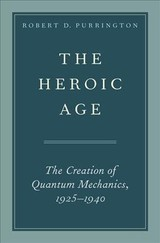 Heroic Age - Purrington, Robert D. (professor Emeritus Of Physics, Tulane University) - ISBN: 9780190655174