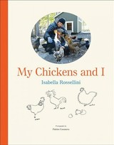My Chickens And I - Rossellini, Isabella - ISBN: 9781419729911