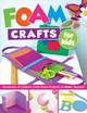 Foam Crafts For Kids - Various Contributors - ISBN: 9781497204010