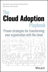 Cloud Adoption Playbook - Abdula, Moe; Averdunk, Ingo; Barcia, Roland; Brown, Kyle; Emuchay, Ndu - ISBN: 9781119491811