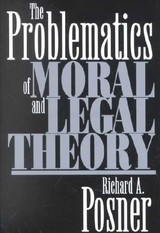 Problematics Of Moral And Legal Theory - Posner, Richard A. - ISBN: 9780674007994