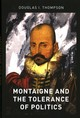 Montaigne And The Tolerance Of Politics - Thompson, Douglas I. (assistant Professor Of Political Science, University ... - ISBN: 9780190679934