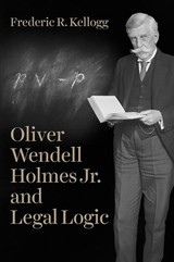Oliver Wendell Holmes Jr. And Legal Logic - Kellogg, Frederic R. - ISBN: 9780226523903