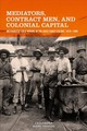 Mediators, Contract Men, And Colonial Capital - Mark-thiesen, Cassandra - ISBN: 9781580469180