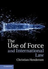 Use Of Force And International Law - Henderson, Dr Christian (university Of Sussex) - ISBN: 9781107036345