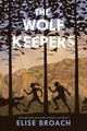 Wolf Keepers - Broach, Elise - ISBN: 9781250165015
