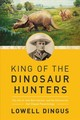 King Of The Dinosaur Hunters - Dingus, Lowell - ISBN: 9781681778655