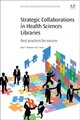 Chandos Information Professional Series, Strategic Collaborations in Health Sciences Libraries - Shipman, Jean; Tooey, Mary Joan - ISBN: 9780081022580