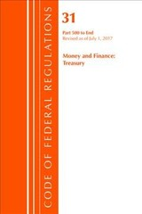 Code Of Federal Regulations, Title 31 Money And Finance 500-end, Revised As Of July 1, 2017 - Office Of The Federal Register (u.s.) - ISBN: 9781630058630