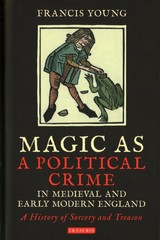 Magic As A Political Crime In Medieval And Early Modern England - Young, Francis (independent Scholar, Uk) - ISBN: 9781788310215