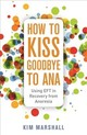 How To Kiss Goodbye To Ana - Marshall, Kim - ISBN: 9781785924644