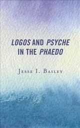 Logos And Psyche In The Phaedo - Bailey, Jesse I. - ISBN: 9781498541305